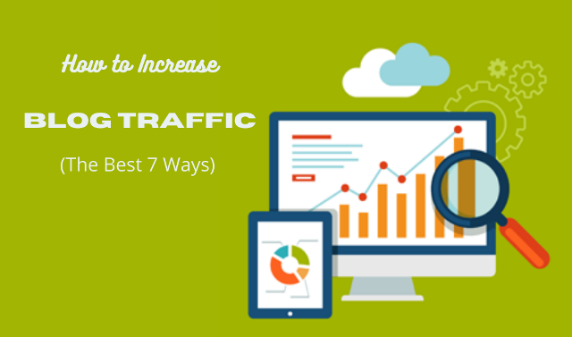 The 7 best ways to get more traffic to your blog